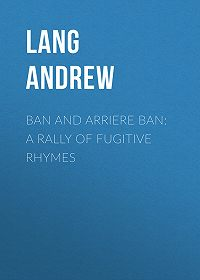 Andrew Lang -Ban and Arriere Ban: A Rally of Fugitive Rhymes