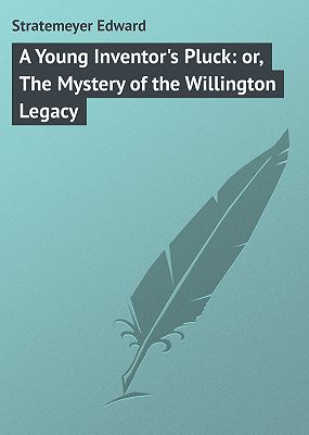 A Young Inventor's Pluck: or, The Mystery of the Willington Legacy