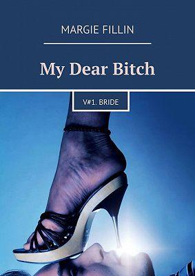 My Dear Bitch. V# 1 Bride