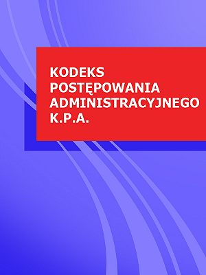 Kodeks postepowania administracyjnego k. p. a.