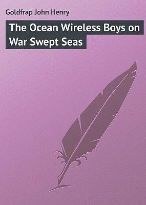 The Ocean Wireless Boys on War Swept Seas