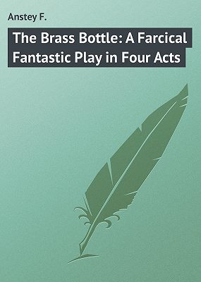 The Brass Bottle: A Farcical Fantastic Play in Four Acts