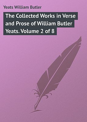 The Collected Works in Verse and Prose of William Butler Yeats. Volume 2 of 8